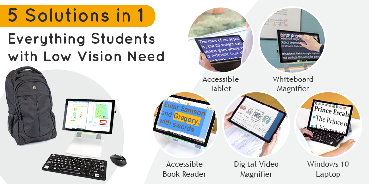 5 Solutions in 1, Everything Students with Low Vision Need!